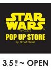 【3/5 New Open】 STAR WARS POP UP STORE